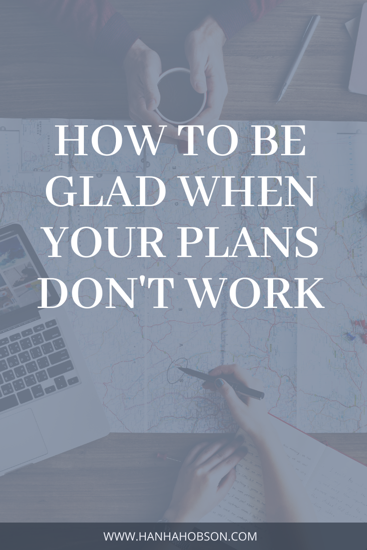 how to be glad when your plans don't work, plans, when your plans don't work, christian blogger, faith blogger, new plans, being open to change, spiritual maturity