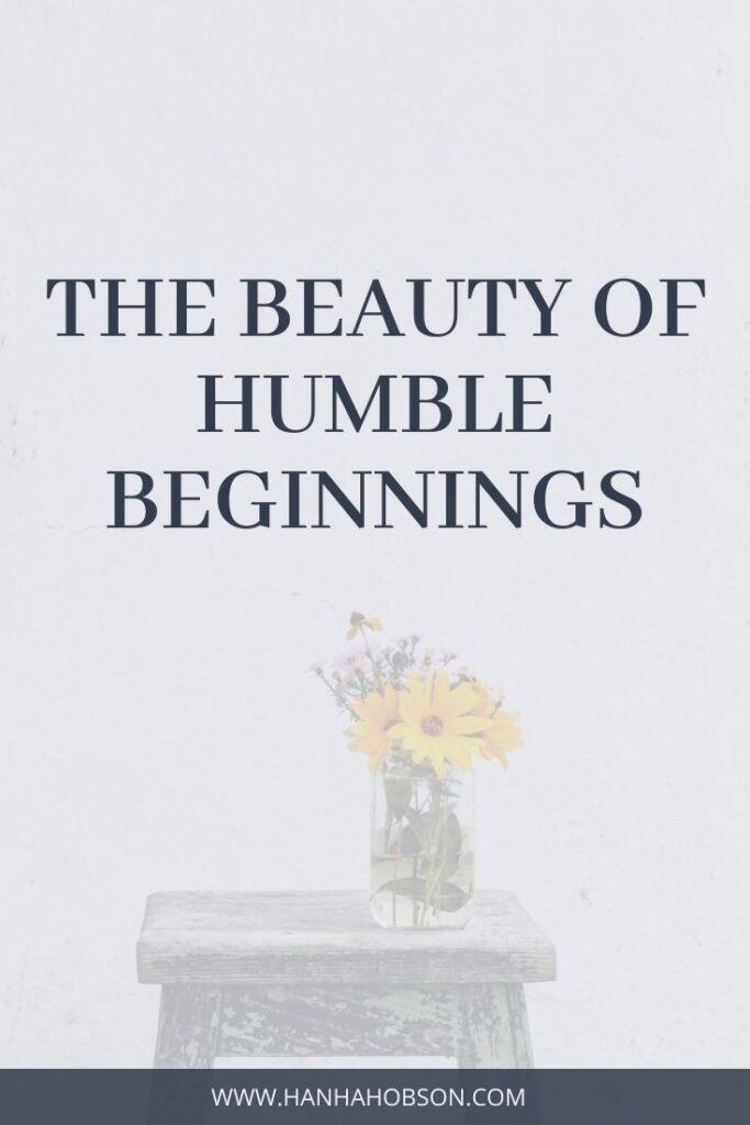 The Beauty of Humble Beginnings, Christian Blogger, Faith Blogger, Inspiration for Christian Women